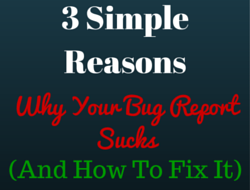 3 Simple Reasons Why Your Bug Report Sucks (and How to Fix It)