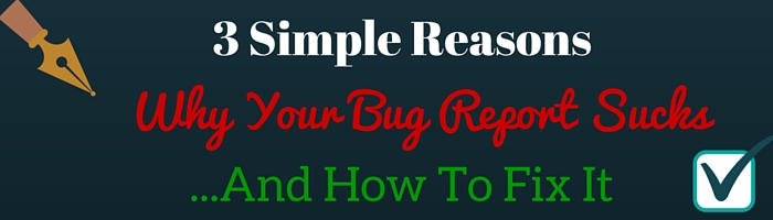 3 Simple Reasons Why Bug Report Sucks