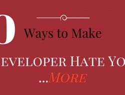 10 Easy Ways to Make Developers Hate You More