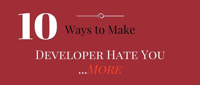 10 ways to make developer hate you