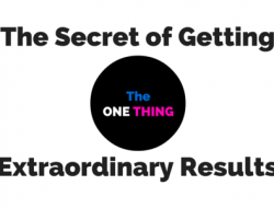 The Secret of Getting Extraordinary Results: Do One Thing